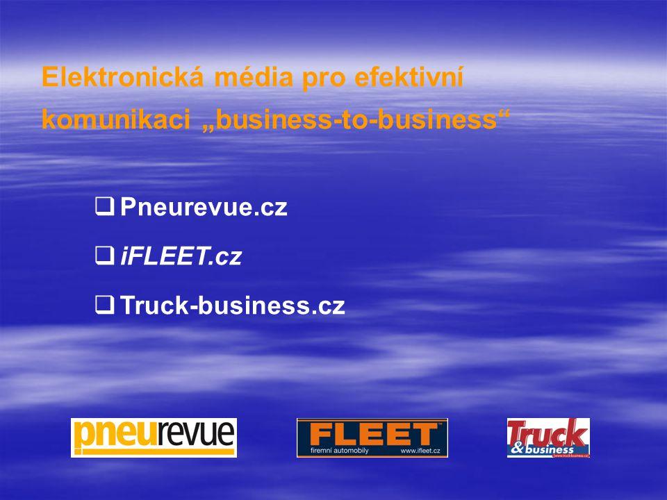 "Elektronická média pro efektivní komunikaci ""business-to-business  Pneurevue.cz  iFLEET.cz  Truck-business.cz"