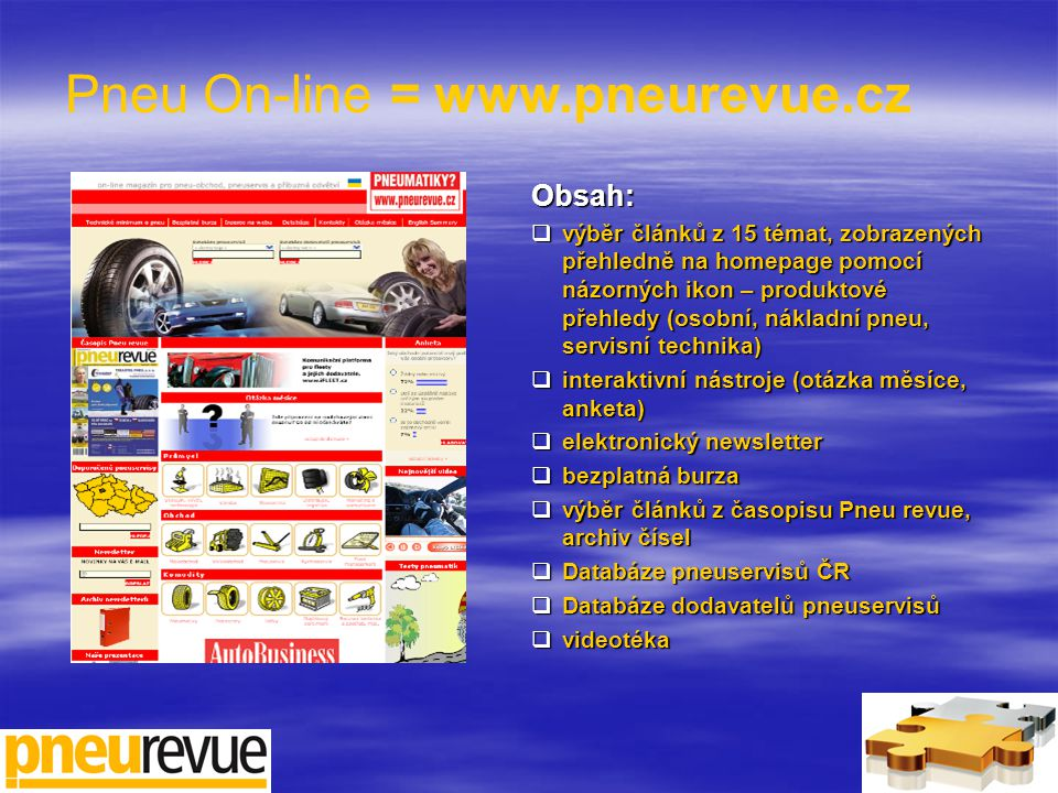 www.pneurevue.cz - návštěvnost Vývoj návštěvnosti 2003 – 2010 201075 012 návštěv 200973 926 návštěv 200872 357 návštěv 200770 565 návštěv 200678 539 návštěv 200570 793 návštěv 200440 218 návštěv 200327 793 návštěv