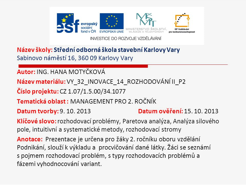 Název školy: Střední odborná škola stavební Karlovy Vary Sabinovo náměstí 16, 360 09 Karlovy Vary Autor: ING. HANA MOTYČKOVÁ Název materiálu: VY_32_IN