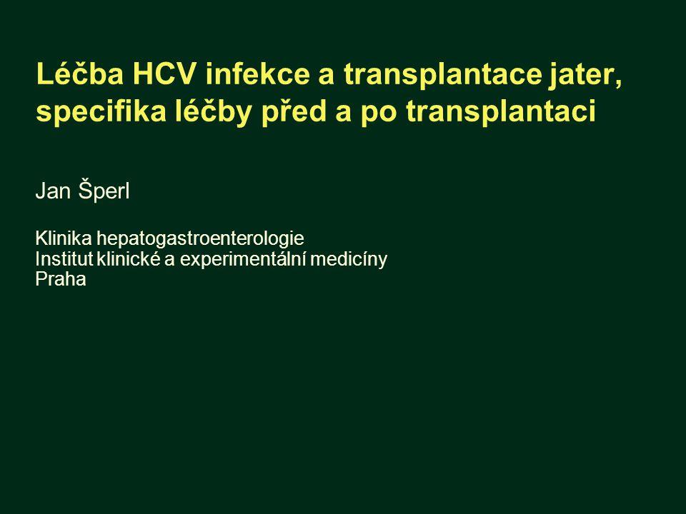 Léčba HCV infekce a transplantace jater, specifika léčby před a po transplantaci Jan Šperl Klinika hepatogastroenterologie Institut klinické a experim