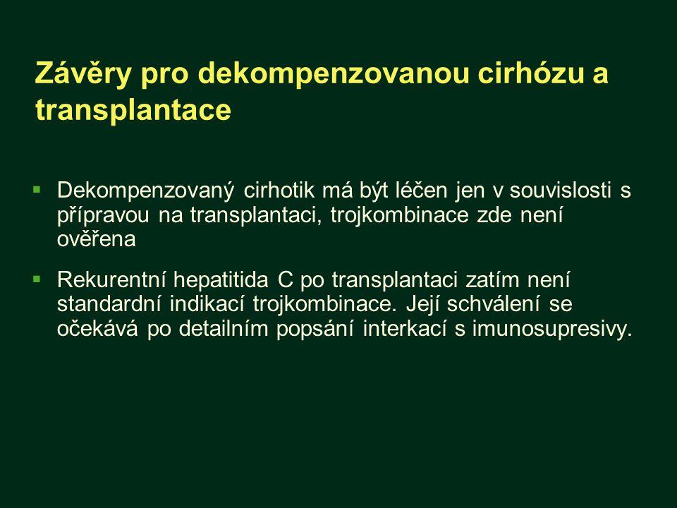 Závěry pro dekompenzovanou cirhózu a transplantace  Dekompenzovaný cirhotik má být léčen jen v souvislosti s přípravou na transplantaci, trojkombinac