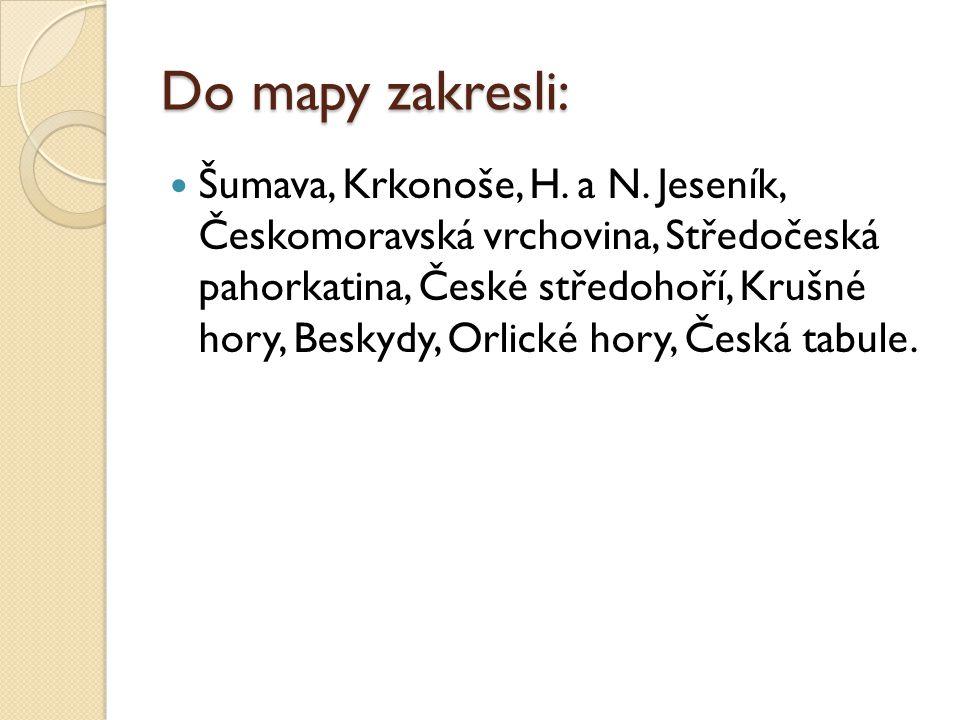 Do mapy zakresli: Šumava, Krkonoše, H. a N.