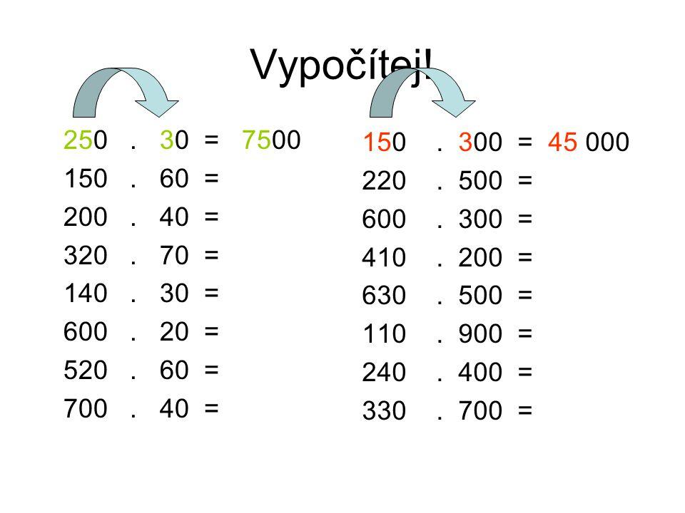 Vypočítej.250. 30 = 7500 150. 60 = 200. 40 = 320.