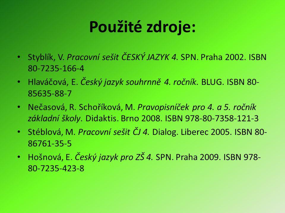 Použité zdroje: Styblík, V. Pracovní sešit ČESKÝ JAZYK 4. SPN. Praha 2002. ISBN 80-7235-166-4 Hlaváčová, E. Český jazyk souhrnně 4. ročník. BLUG. ISBN
