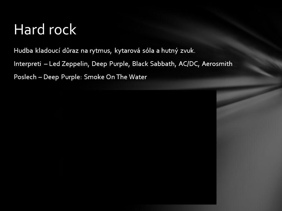 Hudba kladoucí důraz na rytmus, kytarová sóla a hutný zvuk. Interpreti – Led Zeppelin, Deep Purple, Black Sabbath, AC/DC, Aerosmith Poslech – Deep Pur