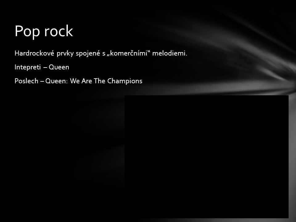 "Hardrockové prvky spojené s ""komerčními"" melodiemi. Intepreti – Queen Poslech – Queen: We Are The Champions Pop rock"