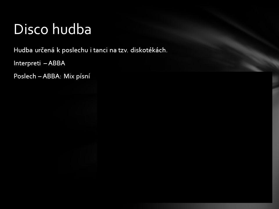 Hudba určená k poslechu i tanci na tzv. diskotékách. Interpreti – ABBA Poslech – ABBA: Mix písní Disco hudba