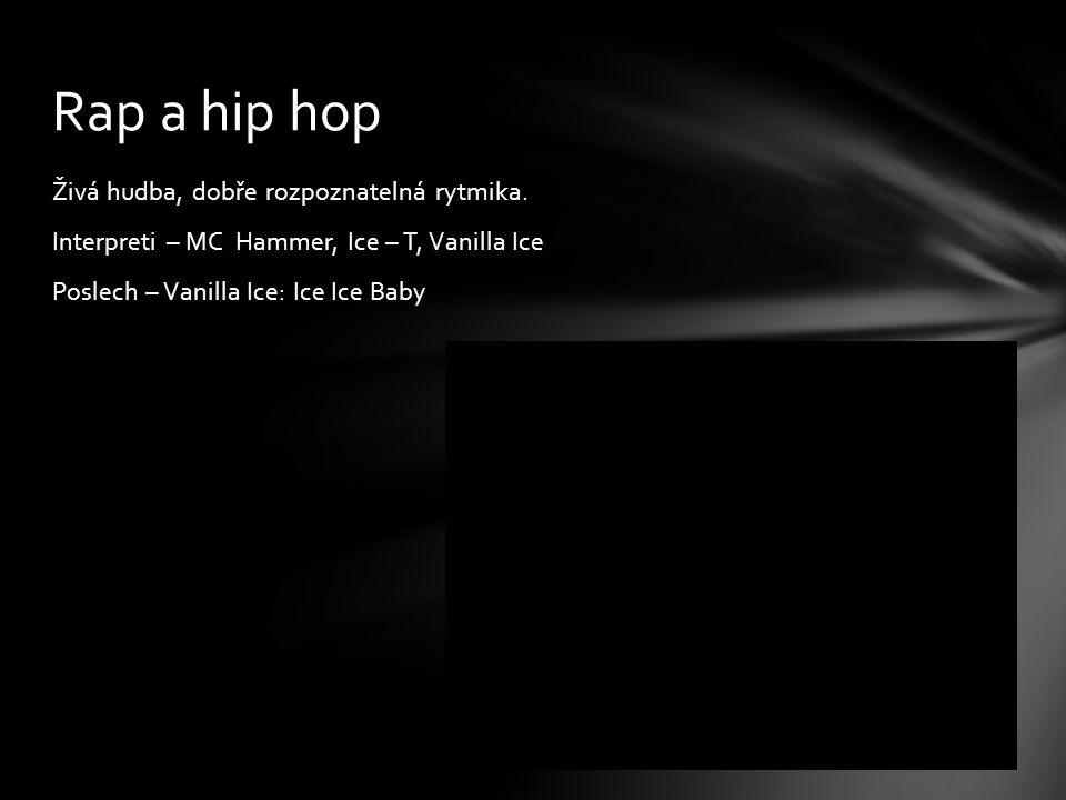 Živá hudba, dobře rozpoznatelná rytmika. Interpreti – MC Hammer, Ice – T, Vanilla Ice Poslech – Vanilla Ice: Ice Ice Baby Rap a hip hop