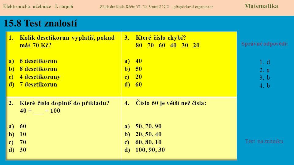 15.8 Test znalostí Správné odpovědi: 1.d 2.a 3.b 4.b Test na známku Elektronická učebnice - I.