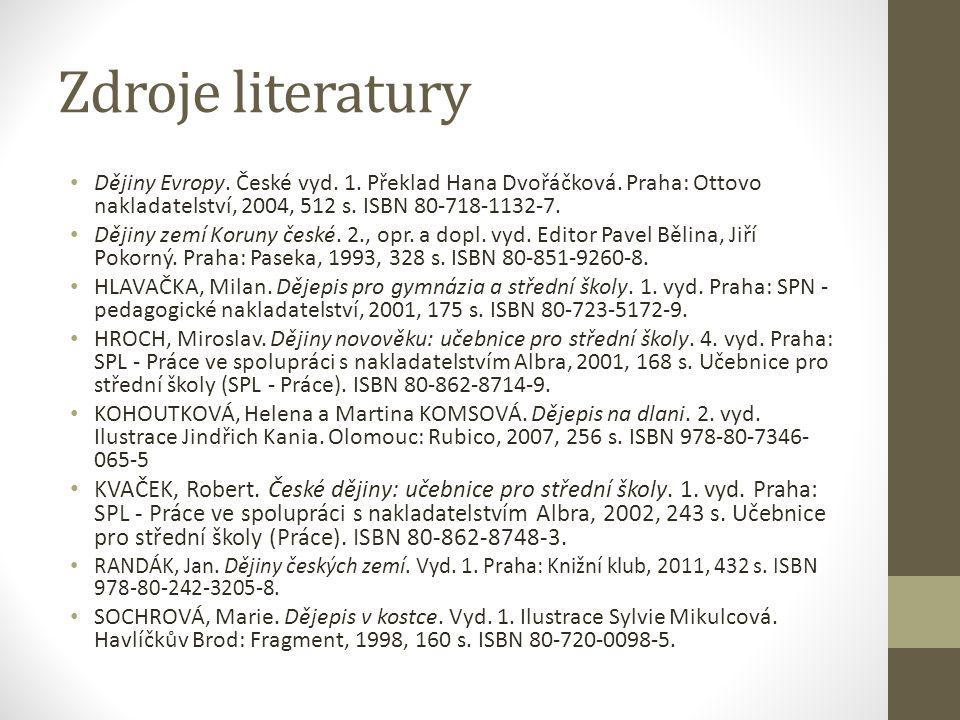 Zdroje literatury Dějiny Evropy. České vyd. 1. Překlad Hana Dvořáčková.