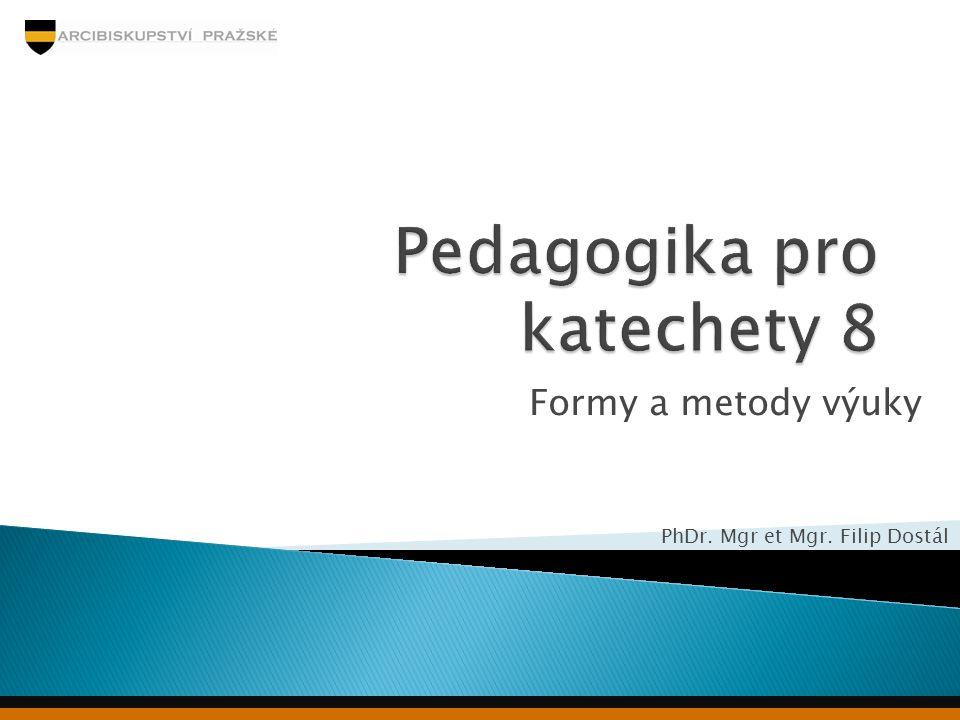 Formy a metody výuky PhDr. Mgr et Mgr. Filip Dostál