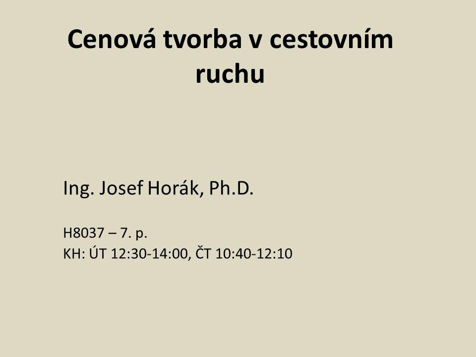 Cenová tvorba v cestovním ruchu Ing. Josef Horák, Ph.D. H8037 – 7. p. KH: ÚT 12:30-14:00, ČT 10:40-12:10