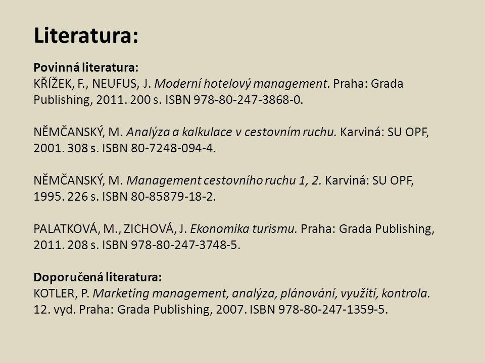 Literatura: Povinná literatura: KŘÍŽEK, F., NEUFUS, J. Moderní hotelový management. Praha: Grada Publishing, 2011. 200 s. ISBN 978-80-247-3868-0. NĚMČ