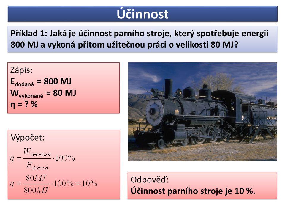 Účinnost Příklad 1: Jaká je účinnost parního stroje, který spotřebuje energii 800 MJ a vykoná přitom užitečnou práci o velikosti 80 MJ.