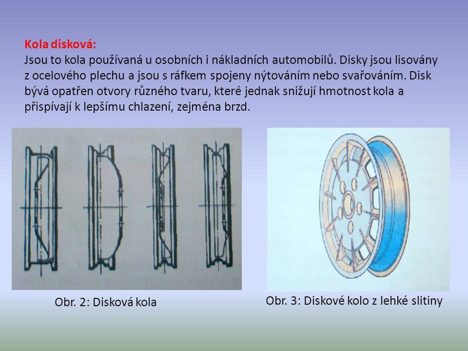 Kola disková: Jsou to kola používaná u osobních i nákladních automobilů. Disky jsou lisovány z ocelového plechu a jsou s ráfkem spojeny nýtováním nebo