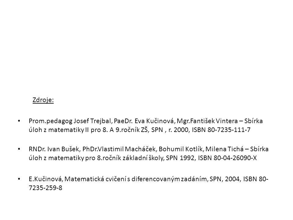Zdroje: Prom.pedagog Josef Trejbal, PaeDr. Eva Kučinová, Mgr.Fantišek Vintera – Sbírka úloh z matematiky II pro 8. A 9.ročník ZŠ, SPN, r. 2000, ISBN 8