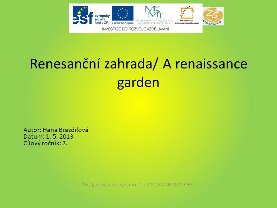 Renesanční zahrada/ A renaissance garden Život jako leporelo, registrační číslo CZ.1.07/1.4.00/21.3763 Autor: Hana Brázdilová Datum: 1. 5. 2013 Cílový