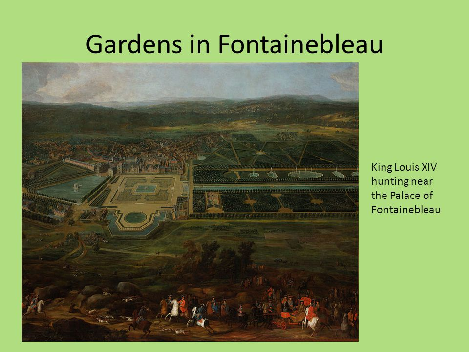 Gardens in Fontainebleau King Louis XIV hunting near the Palace of Fontainebleau