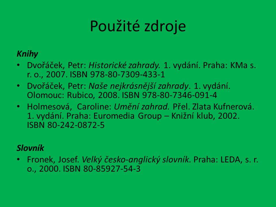 Použité zdroje Knihy Dvořáček, Petr: Historické zahrady. 1. vydání. Praha: KMa s. r. o., 2007. ISBN 978-80-7309-433-1 Dvořáček, Petr: Naše nejkrásnějš