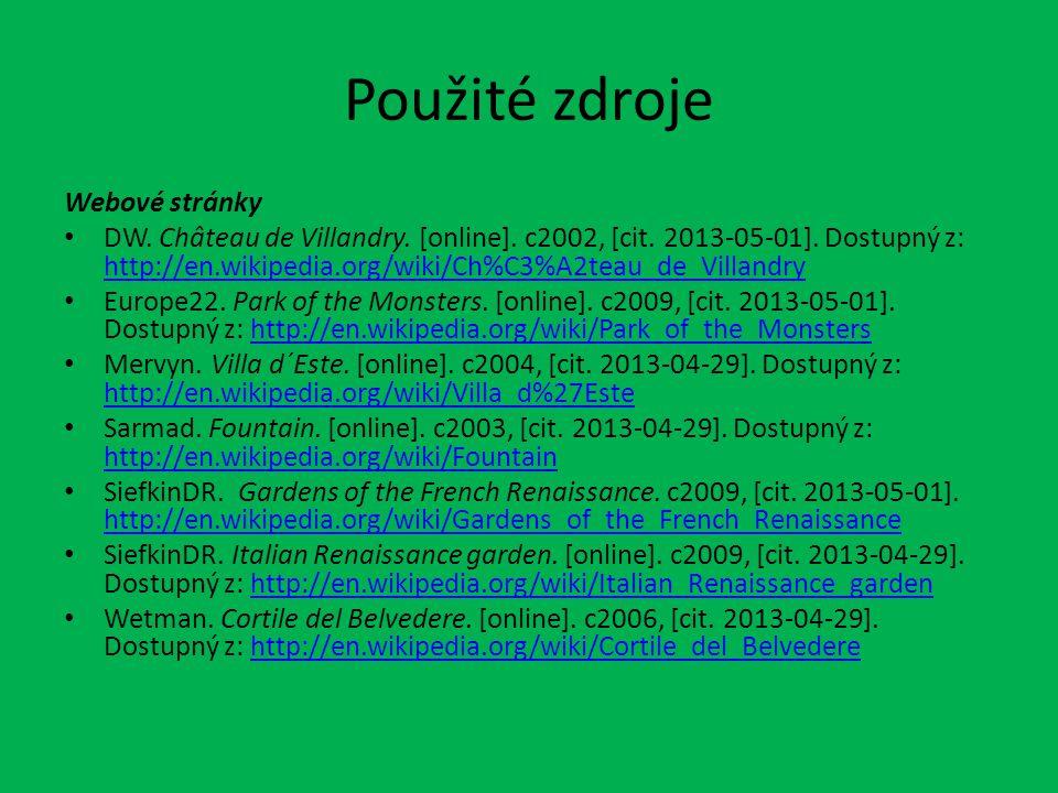 Použité zdroje Webové stránky DW. Château de Villandry. [online]. c2002, [cit. 2013-05-01]. Dostupný z: http://en.wikipedia.org/wiki/Ch%C3%A2teau_de_V