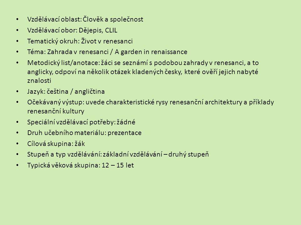 Vzdělávací oblast: Člověk a společnost Vzdělávací obor: Dějepis, CLIL Tematický okruh: Život v renesanci Téma: Zahrada v renesanci / A garden in renai