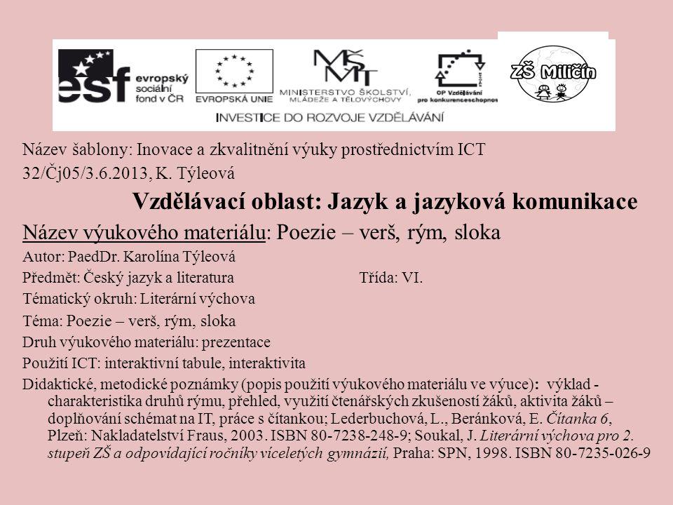 Název šablony: Inovace a zkvalitnění výuky prostřednictvím ICT 32/Čj05/3.6.2013, K. Týleová Vzdělávací oblast: Jazyk a jazyková komunikace Název výuko