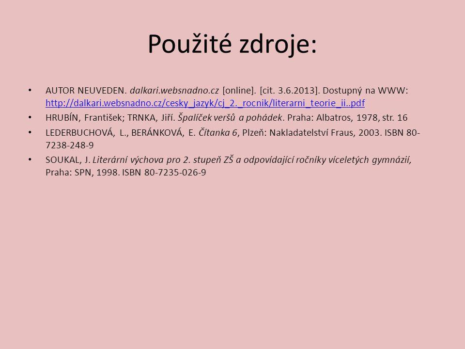Použité zdroje: AUTOR NEUVEDEN. dalkari.websnadno.cz [online]. [cit. 3.6.2013]. Dostupný na WWW: http://dalkari.websnadno.cz/cesky_jazyk/cj_2._rocnik/