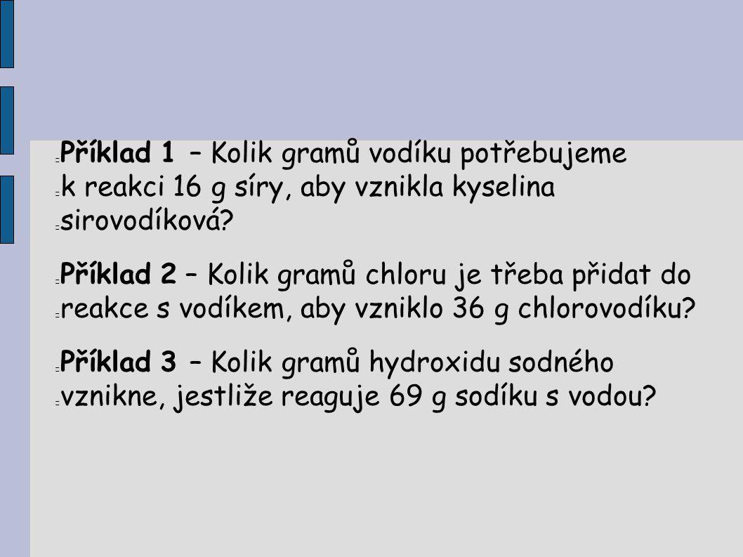 Příklad 1 – Kolik gramů vodíku potřebujeme k reakci 16 g síry, aby vznikla kyselina sirovodíková? Příklad 2 – Kolik gramů chloru je třeba přidat do re