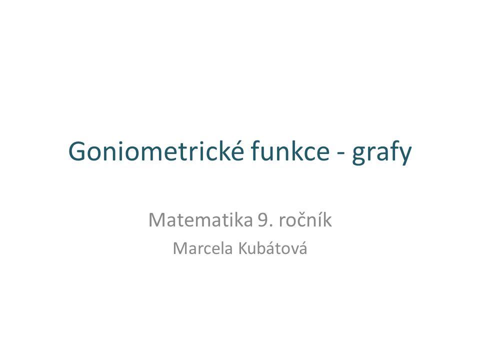 Goniometrické funkce - grafy Matematika 9. ročník Marcela Kubátová