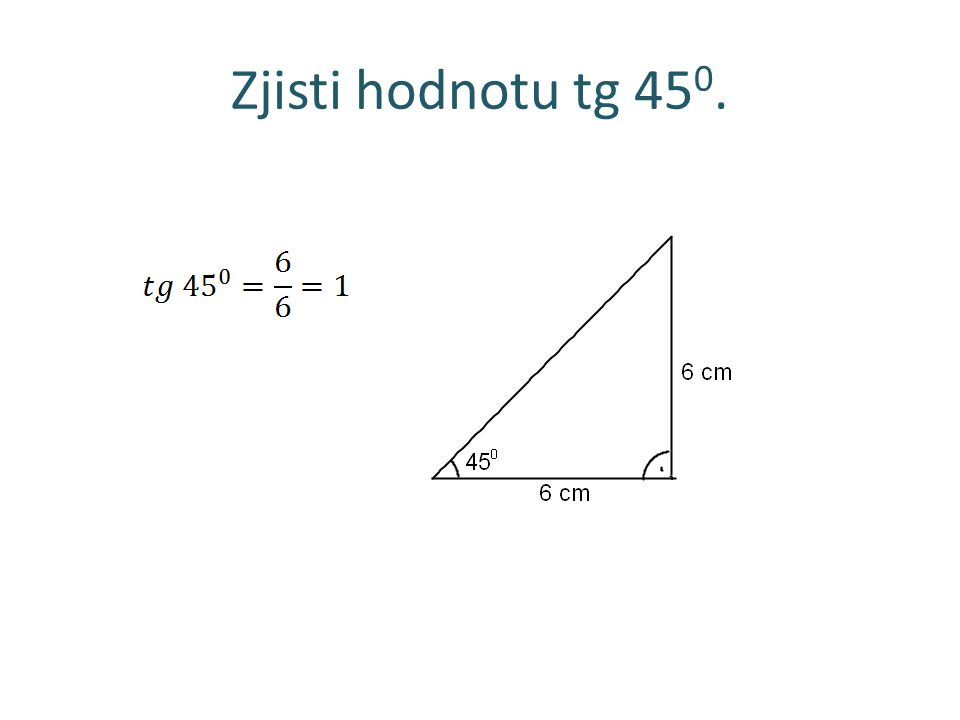 Zjisti hodnotu tg 45 0.