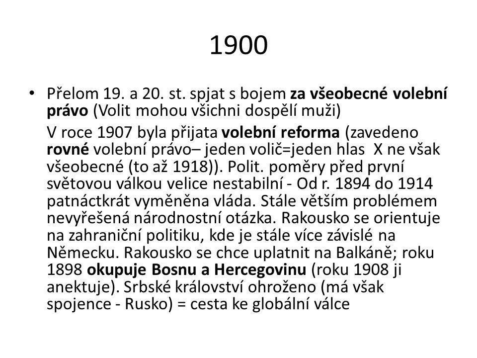 1900 Přelom 19. a 20. st. spjat s bojem za všeobecné volební právo (Volit mohou všichni dospělí muži) V roce 1907 byla přijata volební reforma (zavede