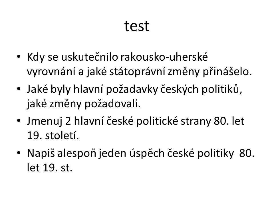 test Kdy se uskutečnilo rakousko-uherské vyrovnání a jaké státoprávní změny přinášelo. Jaké byly hlavní požadavky českých politiků, jaké změny požadov