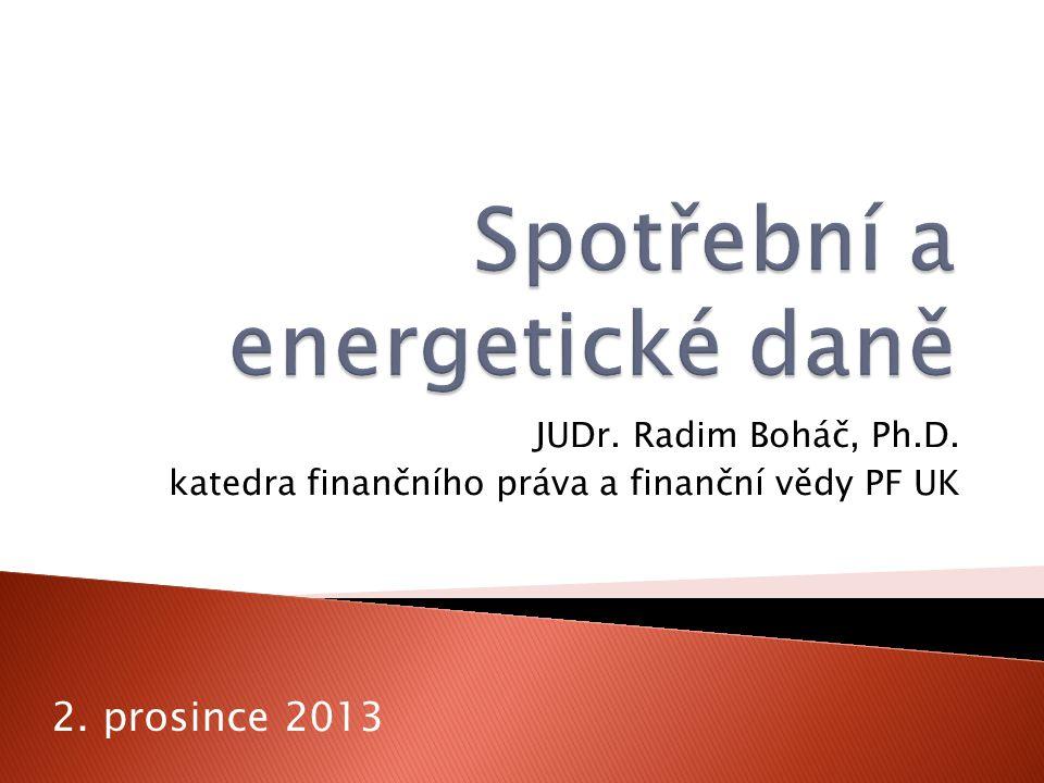 JUDr. Radim Boháč, Ph.D. katedra finančního práva a finanční vědy PF UK 2. prosince 2013