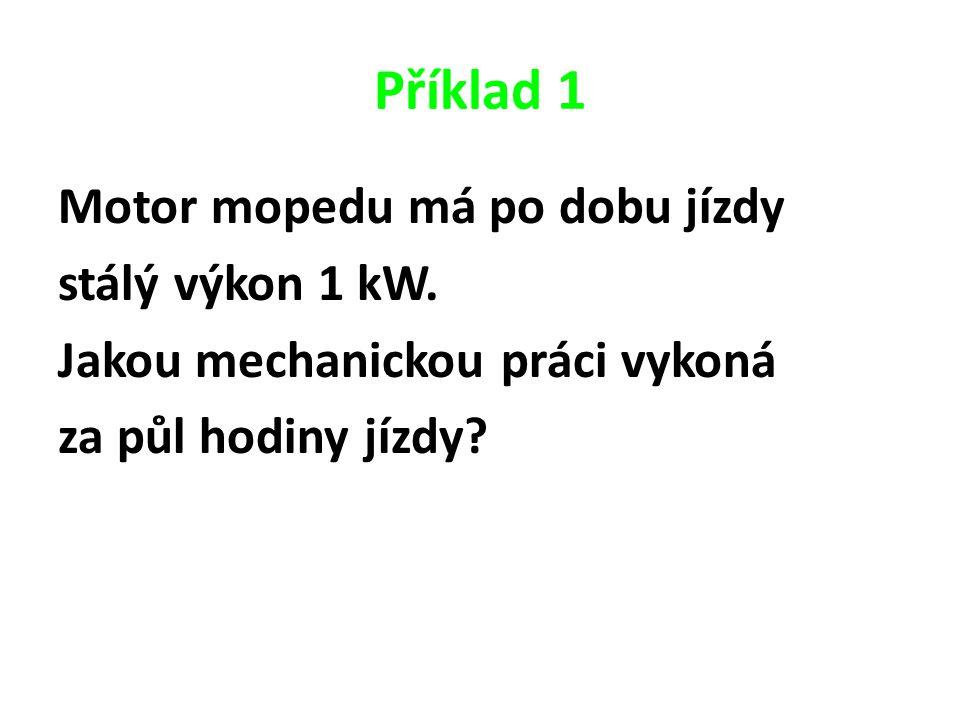 Příklad 1 - řešení P = 1 kW = 1 000 W t = 0,5 h = 1 800 s W = .