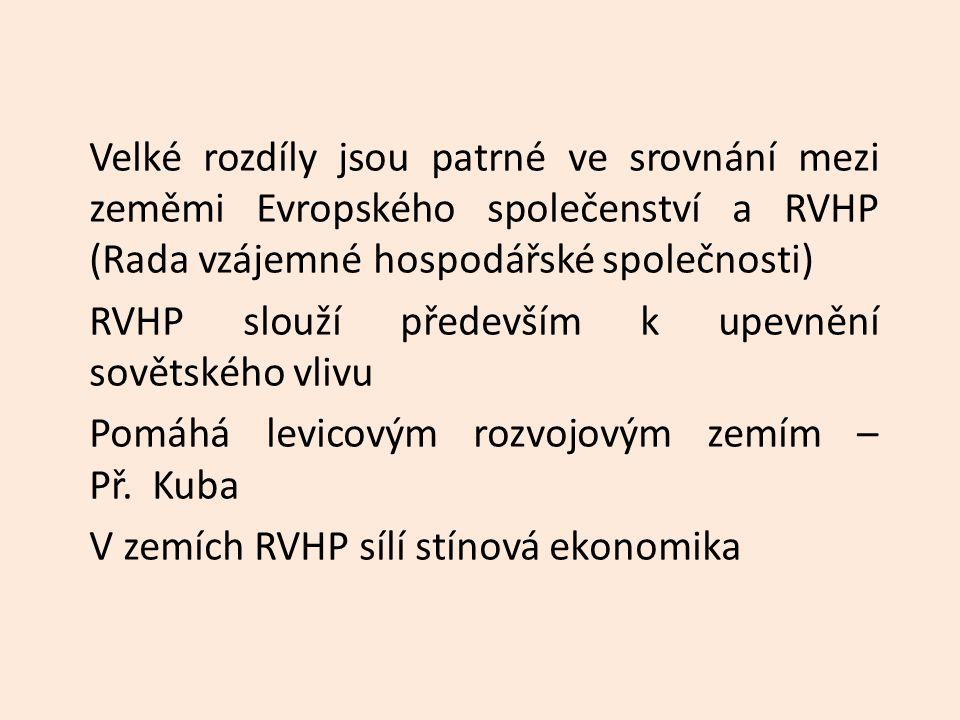 Velké rozdíly jsou patrné ve srovnání mezi zeměmi Evropského společenství a RVHP (Rada vzájemné hospodářské společnosti) RVHP slouží především k upevnění sovětského vlivu Pomáhá levicovým rozvojovým zemím – Př.