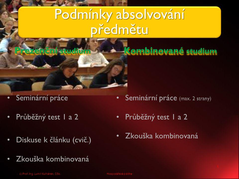 SylabusSylabus Základní celý předmět k jednotlivým přednáškám Internetové zdroje Datové zdroje Další celý předmět k jednotlivým přednáškám 7 Hospodářská politikac) Prof.