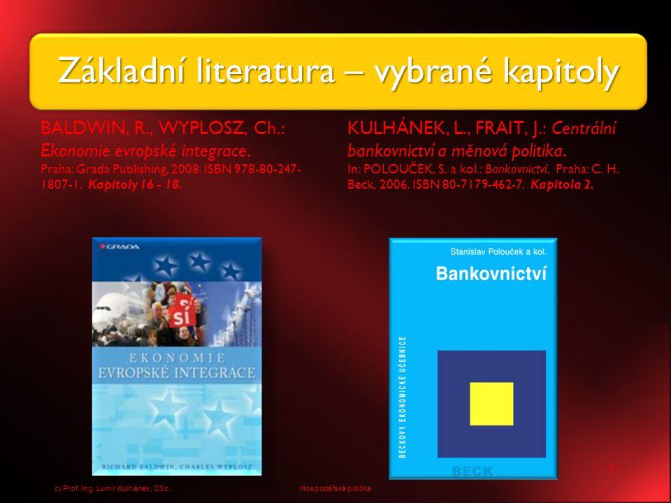 www.mfcr.czwww.cnb.cz http://www.mfcr.cz/cps/rde/xchg/mfcr /xsl/verejne_finance.html http://www.mfcr.cz/cps/rde/xchg/mfcr /xsl/financni_trh.html http://www.mfcr.cz/cps/rde/xchg/mfcr /xsl/eu_a_zahranici.html http://www.cnb.cz/cs/menova_politik a/ http://www.cnb.cz/cs/mezinarodni_vz tahy/ http://www.cnb.cz/cs/statistika/ 10 Hospodářská politikac) Prof.