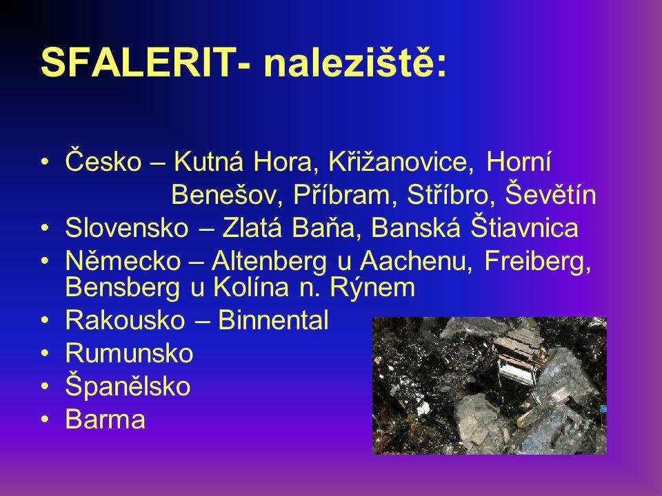 SFALERIT- naleziště: Česko – Kutná Hora, Křižanovice, Horní Benešov, Příbram, Stříbro, Ševětín Slovensko – Zlatá Baňa, Banská Štiavnica Německo – Alte