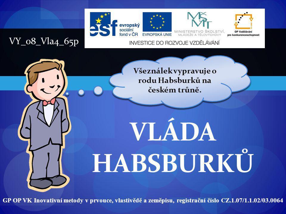 VLÁDA HABSBURKŮ GP OP VK Inovativní metody v prvouce, vlastivědě a zeměpisu, registrační číslo CZ.1.07/1.1.02/03.0064 VY_08_Vla4_65p Všeználek vypravu