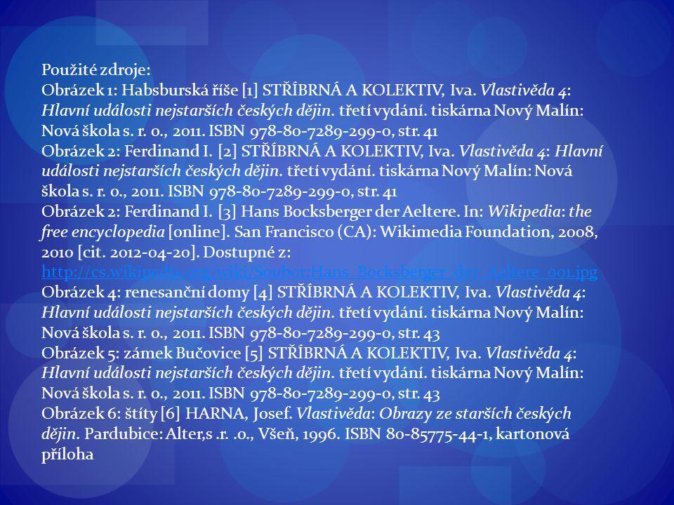 Použité zdroje: Obrázek 1: Habsburská říše [1] STŘÍBRNÁ A KOLEKTIV, Iva. Vlastivěda 4: Hlavní události nejstarších českých dějin. třetí vydání. tiskár