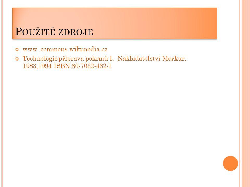 P OUŽITÉ ZDROJE www. commons wikimedia.cz Technologie příprava pokrmů I.