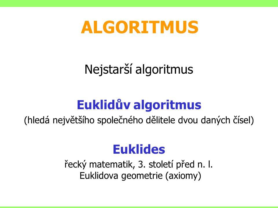 Nejstarší algoritmus Euklidův algoritmus (hledá největšího společného dělitele dvou daných čísel) Euklides řecký matematik, 3. století před n. l. Eukl