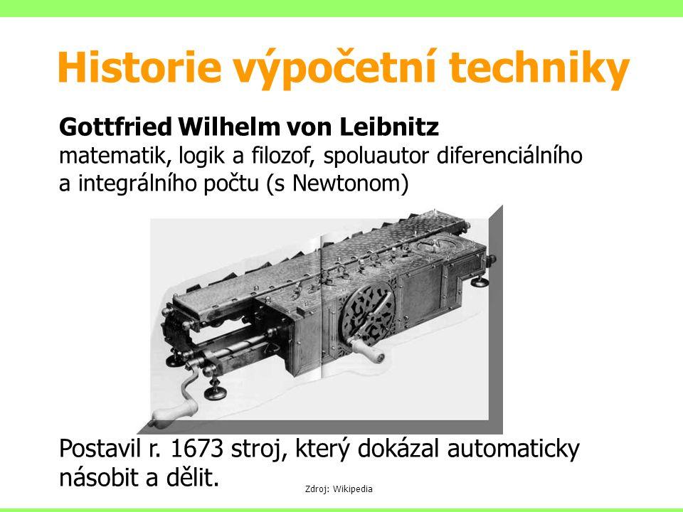 Gottfried Wilhelm von Leibnitz matematik, logik a filozof, spoluautor diferenciálního a integrálního počtu (s Newtonom) Postavil r. 1673 stroj, který