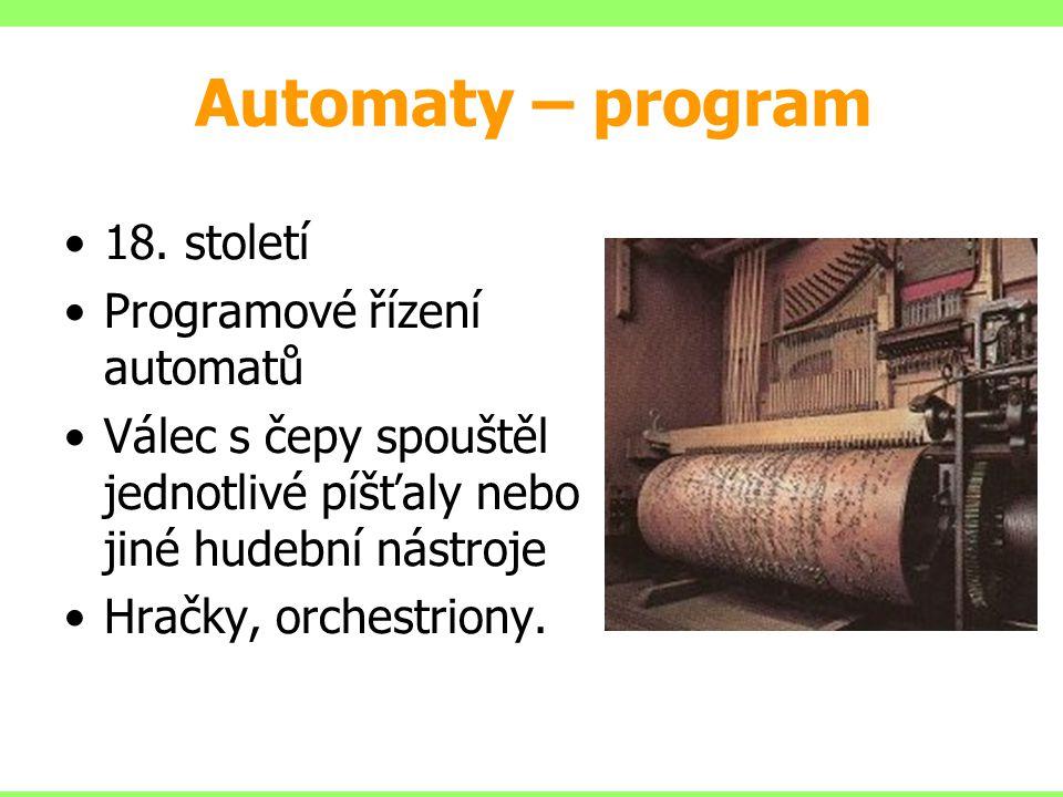 18. století Programové řízení automatů Válec s čepy spouštěl jednotlivé píšťaly nebo jiné hudební nástroje Hračky, orchestriony. Automaty – program