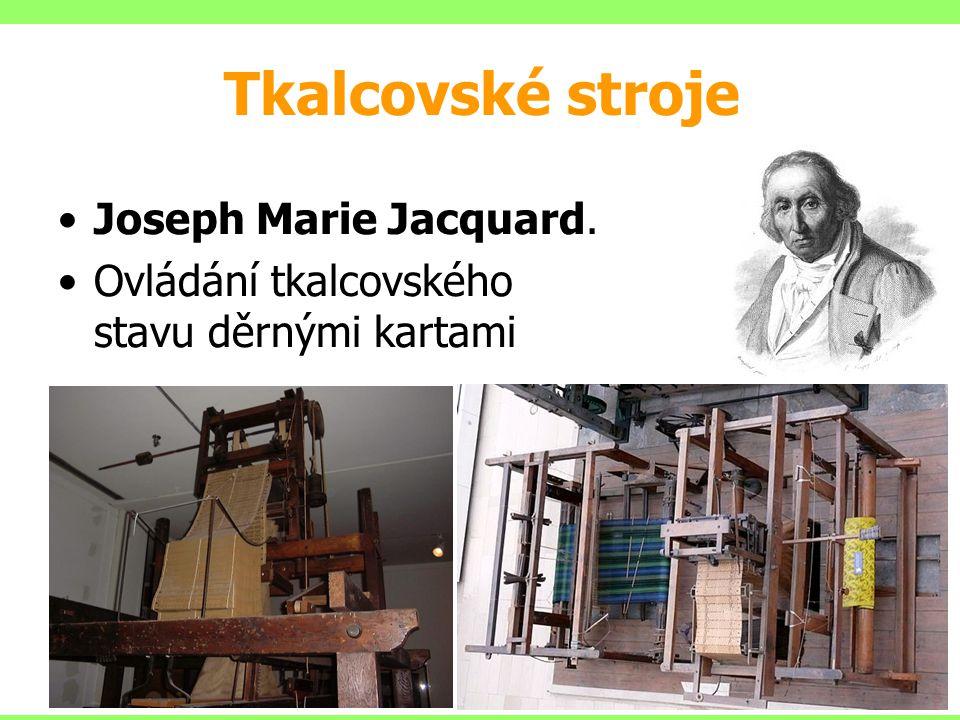 Joseph Marie Jacquard. Ovládání tkalcovského stavu děrnými kartami Tkalcovské stroje