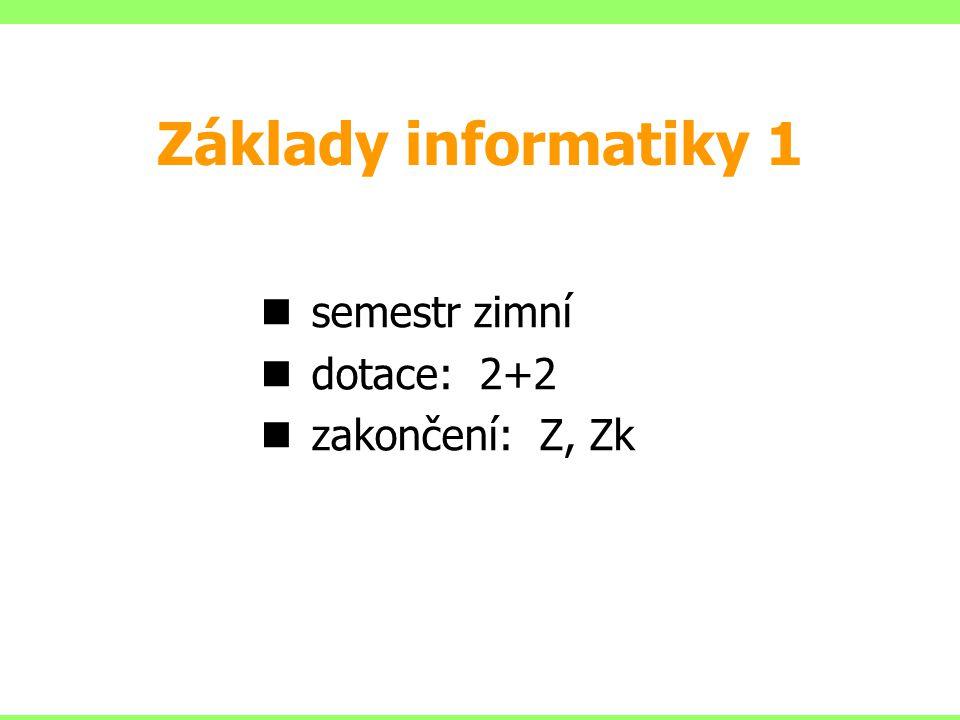 Základy informatiky 1 semestr zimní dotace: 2+2 zakončení: Z, Zk