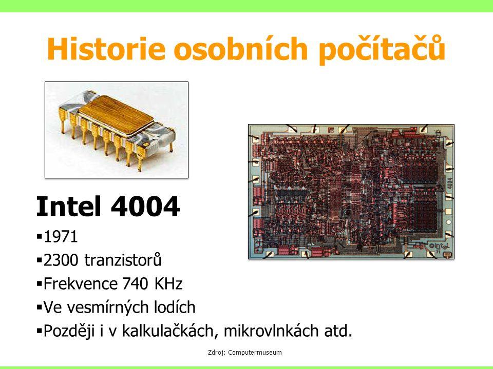 Intel 4004  1971  2300 tranzistorů  Frekvence 740 KHz  Ve vesmírných lodích  Později i v kalkulačkách, mikrovlnkách atd. Zdroj: Computermuseum Hi