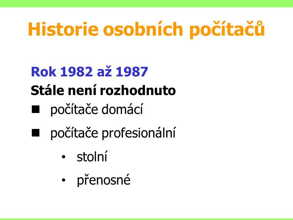 Rok 1982 až 1987 Stále není rozhodnuto počítače domácí počítače profesionální stolní přenosné Historie osobních počítačů