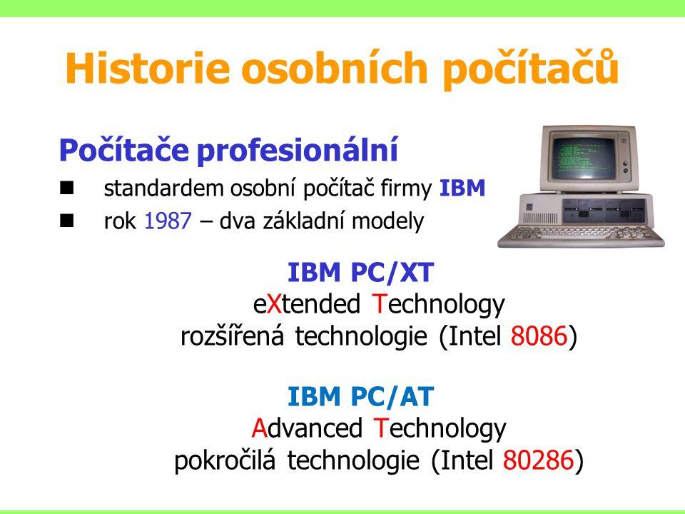 Počítače profesionální standardem osobní počítač firmy IBM rok 1987 – dva základní modely IBM PC/XT eXtended Technology rozšířená technologie (Intel 8