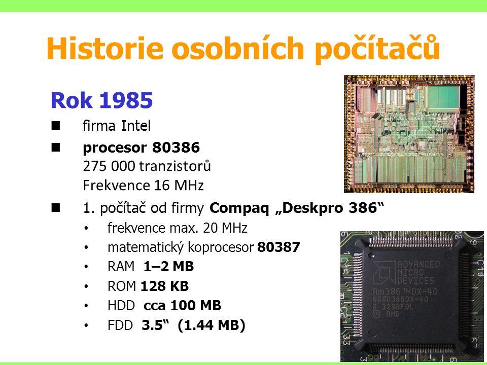 """Rok 1985 firma Intel procesor 80386 275 000 tranzistorů Frekvence 16 MHz 1. počítač od firmy Compaq """"Deskpro 386"""" frekvence max. 20 MHz matematický ko"""